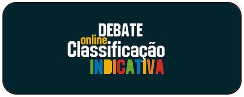 Últimos dias do Debate Sobre da Classificação Indicativa Debateonline
