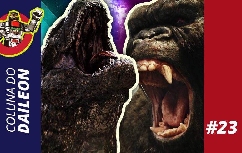 Coluna do Daileon#23 | Godzilla vs. Kong: Começa a produção!