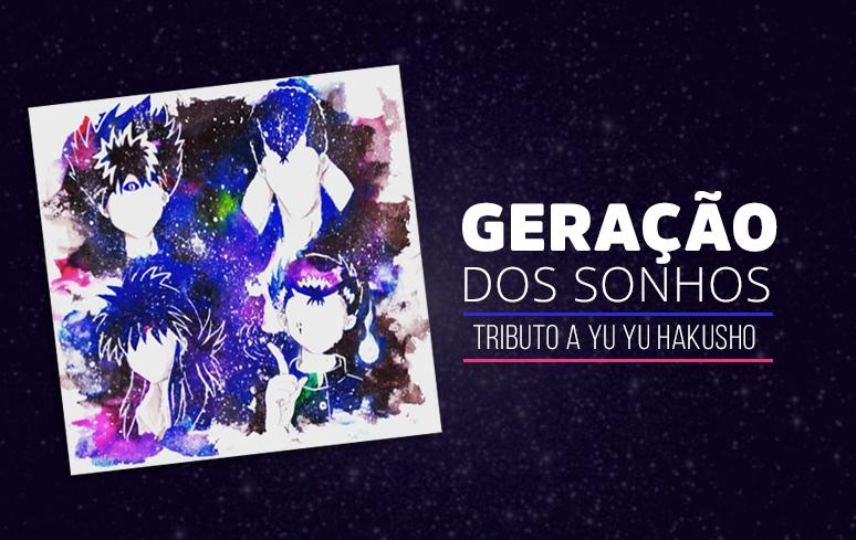 """Exclusivo: baixe agora o single """"Geração dos Sonhos"""", parte do Tributo a Yu Yu Hakusho"""